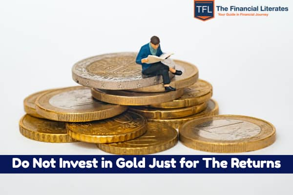 Do Not Invest in Gold Just for The Returns